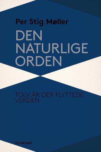 Per Stig Møller (f. 1942): Den naturlige orden : tolv år der flyttede verden