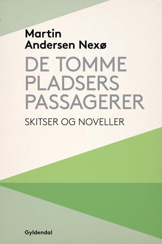 Martin Andersen Nexø: De tomme Pladsers Passagerer : Skitser og Noveller