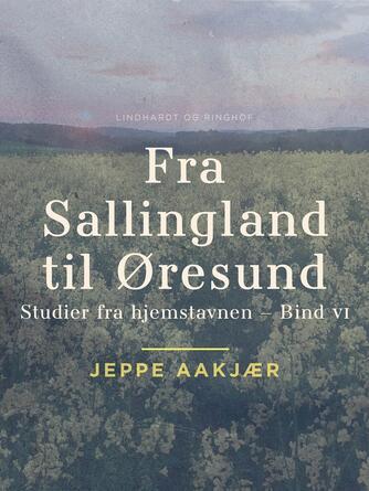 Jeppe Aakjær: Fra Sallingland til Øresund