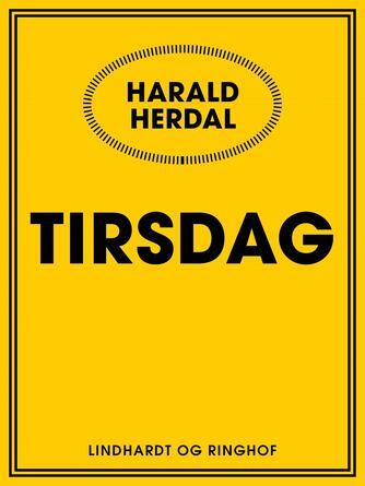 Harald Herdal: Tirsdag