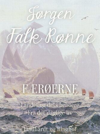 Jørgen Falk Rønne: Færøerne : landets og dets beboere : fra det daglige liv