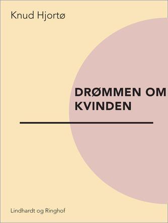 Knud Hjortø: Drømmen om kvinden
