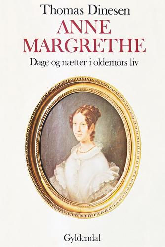 Thomas Dinesen (f. 1892): Anne Margrethe : dage og nætter i oldemors liv