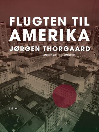 Jørgen Thorgaard: Flugten til Amerika : krimi