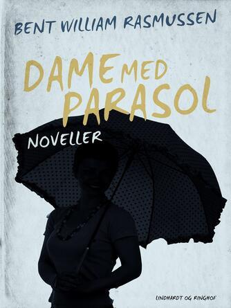 Bent William Rasmussen (f. 1924): Dame med parasol : noveller