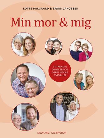 : Min mor & mig : syv kendte danskere og deres mødre fortæller