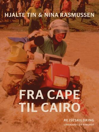 Hjalte Tin, Nina Rasmussen: Fra Cape til Cairo : rejseskildring