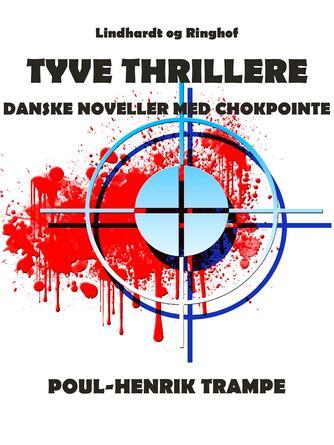 Poul-Henrik Trampe: Tyve thrillere : danske noveller med chokpointe
