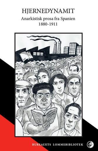 : Hjernedynamit : anarkistisk prosa fra Spanien 1880-1911