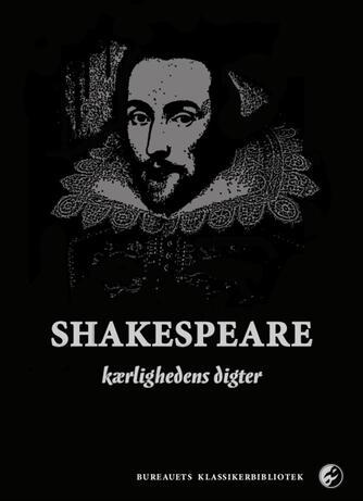 William Shakespeare: Shakespeare - kærlighedens digter