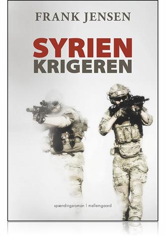 Frank Jensen (f. 1949): Syrienkrigeren : spændingsroman