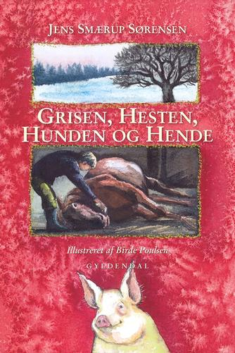 Jens Smærup Sørensen: Grisen, hesten, hunden og hende