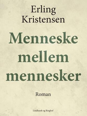 Erling Kristensen (f. 1893): Menneske mellem mennesker : roman