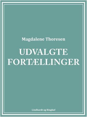 Magdalene Thoresen: Udvalgte fortællinger