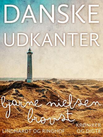Bjarne Nielsen Brovst: Danske udkanter : krøniker og digte