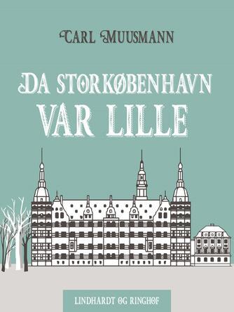 Carl Muusmann: Da Storkøbenhavn var lille