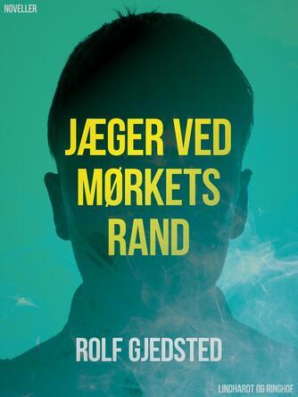 Rolf Gjedsted: Jæger ved mørkets rand : noveller