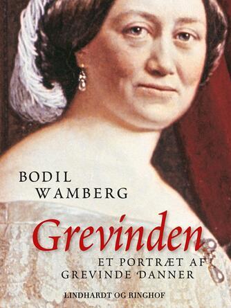 Bodil Wamberg: Grevinden : et portræt af Grevinde Danner