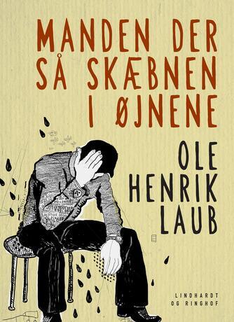 Ole Henrik Laub: Manden der så skæbnen i øjnene
