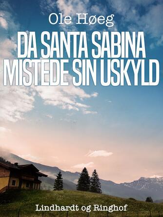 Ole Høeg: Da Santa Sabina mistede sin uskyld