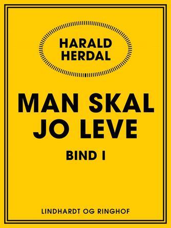 Harald Herdal: Man skal jo leve. Bind 1