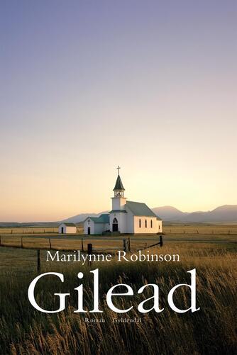 Marilynne Robinson: Gilead : roman