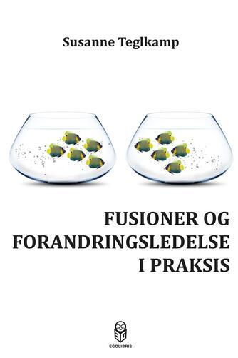 Susanne Teglkamp: Fusioner og forandringsledelse i praksis