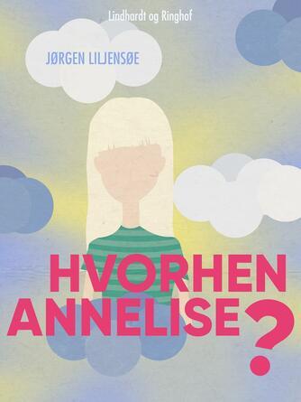Jørgen Liljensøe: Hvorhen Annelise?