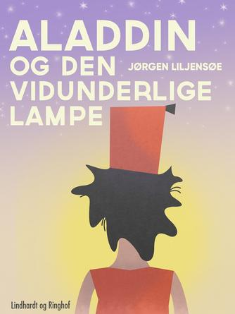 Jørgen Liljensøe: Aladdin og den vidunderlige lampe