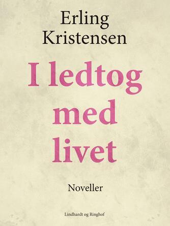 Erling Kristensen (f. 1893): I ledtog med livet : noveller