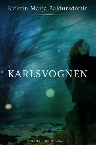 Kristín Marja Baldursdóttir: Karlsvognen : roman