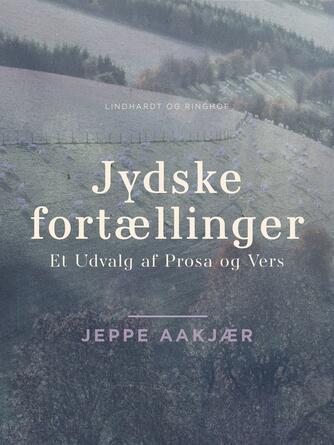 Jeppe Aakjær: Jydske fortællinger : et udvalg af prosa og vers