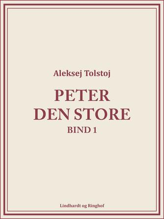 Aleksej Tolstoj: Peter den Store. Bind 1