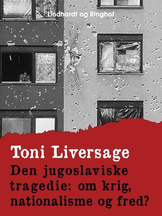Toni Liversage: Den jugoslaviske tragedie : om krig, nationalisme og fred?