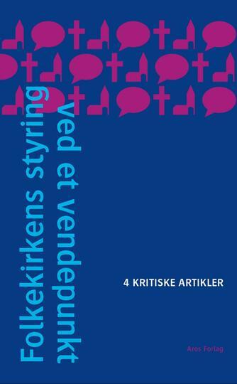 : Folkekirkens styring ved et vendepunkt : 4 kritiske artikler