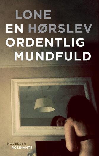 Lone Hørslev: En ordentlig mundfuld : noveller