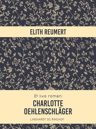 Elith Reumert: Et livs roman - Charlotte Oehlenschläger