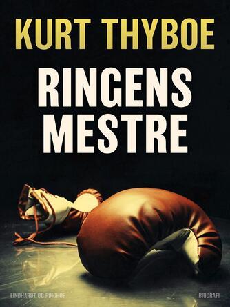Kurt Thyboe: Ringens mestre