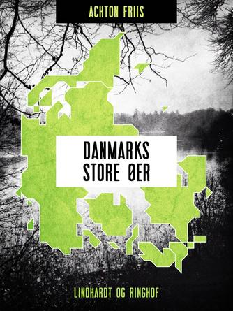 Achton Friis: Danmarks store øer (Samlet udgave)