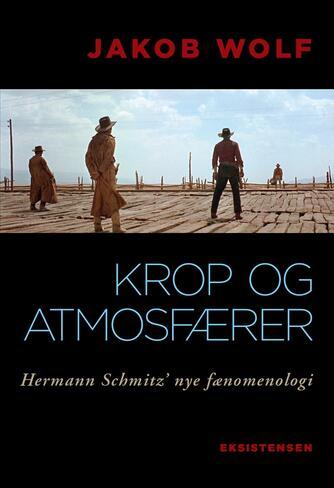 Jakob Wolf: Krop og atmosfærer : Hermann Schmitz' nye fænomenologi