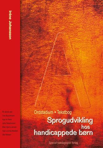 Iréne Johansson (f. 1947): Sprogudvikling hos handicappede børn. A, Ordstadium - tekstbog