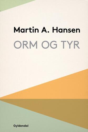 Martin A. Hansen (f. 1909): Orm og Tyr