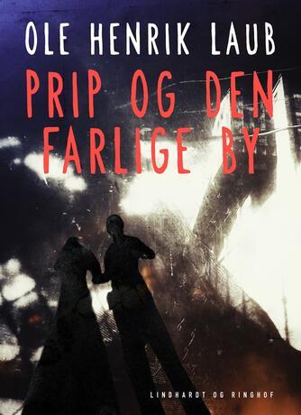 Ole Henrik Laub: Prip og den farlige by