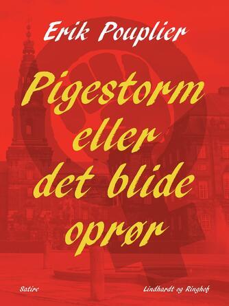 Erik Pouplier: Pigestorm eller det blide oprør : satire