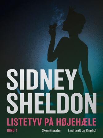 Sidney Sheldon: Listetyv på høje hæle : Bind 1