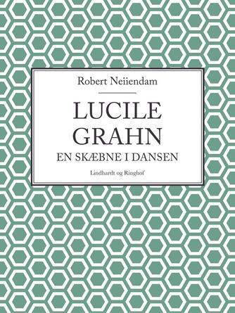 Robert Neiiendam: Lucile Grahn : en Skæbne i Dansen
