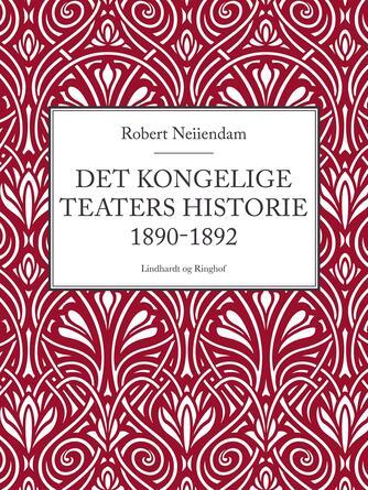 Robert Neiiendam: Det Kongelige Teaters Historie 1890-1892