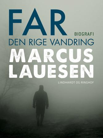 Marcus Lauesen: Far : den rige vandring