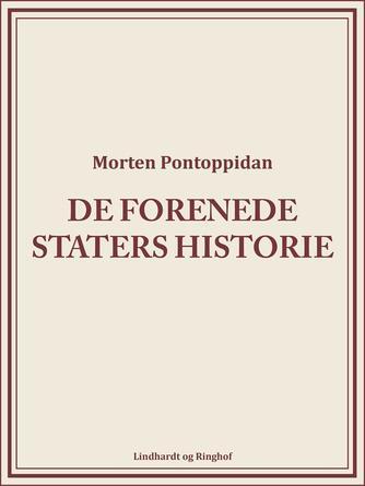 Morten Pontoppidan: De Forenede Staters Historie. 1. Bind
