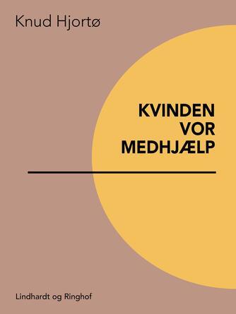 Knud Hjortø: Kvinden vor medhjælp